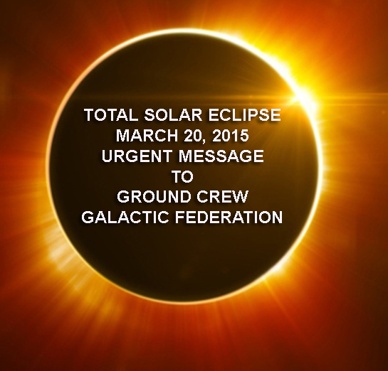 Urgent Message To Ground Crew – Total Solar Eclipse – March 20 – Galactics